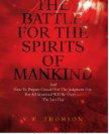 The Battle For The Spirits Of Mankind - Virginia W. Thomson