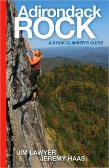 Adirondack Rock: A Rock Climber's Guide - Jim Lawyer, Jeremy Haas