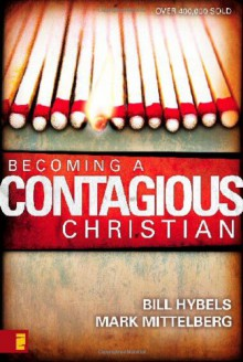 Becoming a Contagious Christian - Bill Hybels, Mark Mittelberg