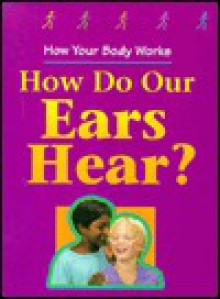 How Do Our Ears Hear? - Carol Ballard