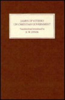 James of Viterbo: On Christian Government (de Regimine Christiano) - James