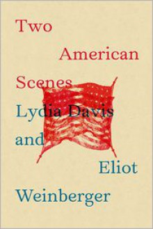Two American Scenes - Lydia Davis, Eliot Weinberger