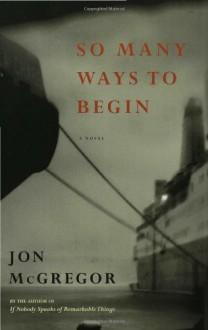 So Many Ways to Begin - Jon McGregor