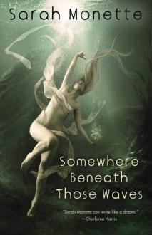 Somewhere Beneath Those Waves - Sarah Monette, Elizabeth Bear