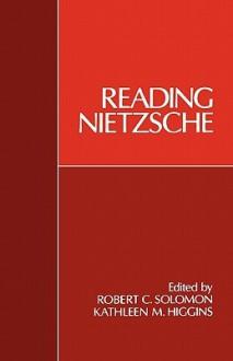 Reading Nietzsche - Robert C. Solomon, Kathleen M. Higgins