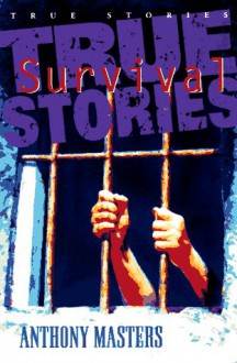 True Survival Stories (Ture Stories Series) - Anthony Masters