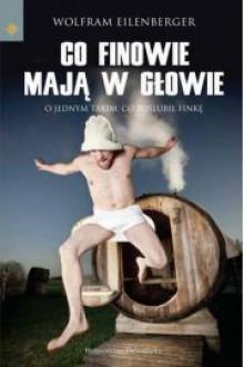 Co Finowie mają w głowie: O jednym takim, co poślubił Finkę. - Wolfram Eilenberger