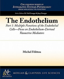 The Endothelium, Part I: Multiple Functions of the Endothelial Cells -- Focus on Endothelium-Derived Vasoactive Mediators - Michel F. L. Tou, D. Neil Granger, Joey Granger
