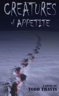 Creatures of Appetite - Todd Travis