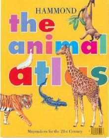 The Animal Atlas: Hammond (Hammond Atlases) - Anita Ganeri