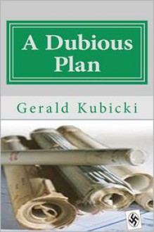 A Dubious Plan - Gerald J. Kubicki