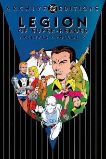 Legion of Super-Heroes Archives, Vol. 5 - Jim Shooter,Curt Swan