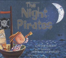 The Night Pirates - Peter Harris, Deborah Allwright