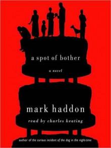 A Spot of Bother - Mark Haddon, Charles Keating