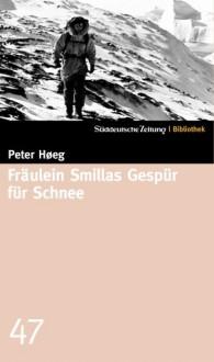 Fräulein Smillas Gespür für Schnee (SZ-Bibliothek, #47) - Peter Høeg, Monika Wesemann