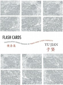 Flash Cards: Selected Poems from Yu Jian's Anthology of Notes - Yu Jian, Ron Padgett, Wang Ping