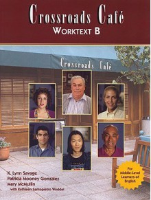 Crossroads Cafe, Worktext B: English Learning Program - K. Lynn Savage, Mary McMullin