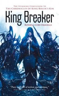 King Breaker (The Chronicles of King Rolen's Kin) - Rowena Cory Daniells