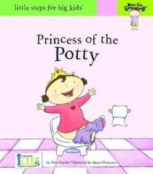 Princess of the Potty (Now I'm Growing! - Little Steps for Big Kids!) - Nora Gaydos, Akemi Gutierrez