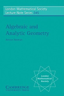 Algebraic and Analytic Geometry - Amnon Neeman