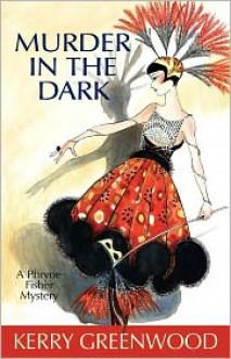 Murder In The Dark (Phryne Fisher, #16) - Kerry Greenwood