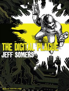 The Digital Plague - Jeff Somers, Todd McLaren