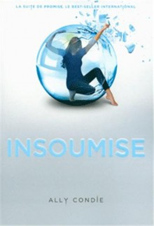 Insoumise (Promise, #2) - Vanessa Rubio-Barreau, Ally Condie