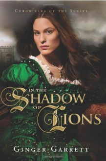 In the Shadow of Lions: A Novel of Anne Boleyn - Ginger Garrett
