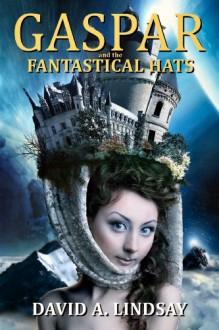 Gaspar And The Fantastical Hats (Gaspar the Thief, #0.5) - David A. Lindsay