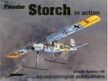Fieseler Fi 156 Storch in action - Aircraft No. 198 - Jerry L. Campbell, Don Greer, David Gebhardt