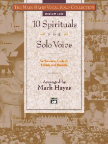 10 Spirituals for Solo Voice (The Mark Hayes Vocal Solo Collection) - Mark Hayes