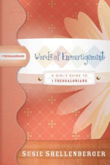 Words of Encouragement: A Guide to 1 Thessalonians - Susie Shellenberger
