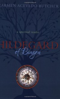 Hildegard of Bingen: A Spiritual Reader - Carmen Acevedo Butcher