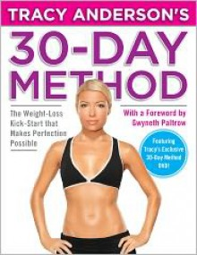 Tracy Anderson's 30-Day Method: The Weight-Loss Kick-Start that Makes Perfection Possible - Tracy Anderson, Gwyneth Paltrow