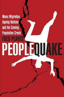 Peoplequake: Mass Migration, Ageing Nations and the Coming Population Crash - Fred Pearce