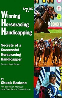 Winning Horseracing Handicapping: Secrets of a Successful Horseracing Handicapper - Chuck Badone