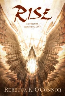 Rise: A Collection Inspired by Lift - Rebecca K. O'Connor