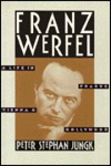 Franz Werfel: A Life in Prague, Vienna, and Hollywood - Peter Stephan Jungk, Anselm Hollo
