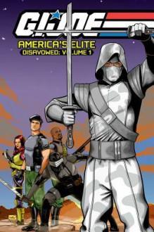G.I. Joe: America's Elite Disavowed Volume 1 - Joe Casey, Josh Blaylock, Stefano Caselli, Nelson Blake II, Stanley Lau, Ray Toh, Pat Quinn, Juan Barranco, Josh Medors
