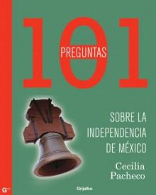 101 preguntas de la Independencia de México (Spanish Edition) - Cecilia Pacheco