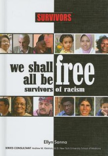We Shall All Be Free: Survivors of Racism - Ellyn Sanna