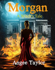 Morgan: A Witch's Tale - Angee Taylor, Sheryl Policar, Nk Author Services