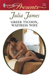 Greek Tycoon, Waitress Wife - Julia James