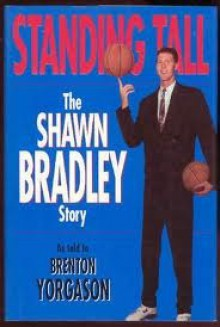 Standing Tall: The Shawn Bradley Story - Shawn Bradley