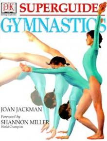 Superguides: Gymnastics - Joan Jackman, Shannon Miller