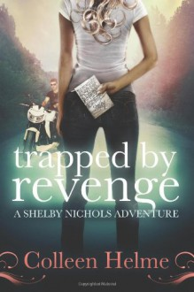 Trapped By Revenge: A Shelby Nichols Adventure (Volume 5) - Colleen Helme