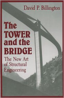The Tower and the Bridge: The New Art of Structural Engineering - David P. Billington