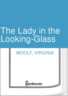 The Lady in the Looking-Glass - Virginia Woolf
