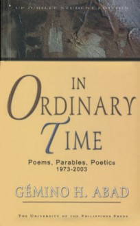 In Ordinary Time: Poems, Parables, Poetics 1973-2003 - Gémino H. Abad