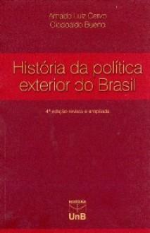 A História da Política Exterior do Brasil - Amado Luiz Cervo, Clodoaldo Bueno